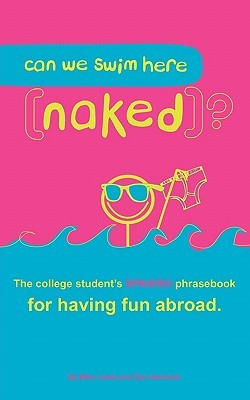 Can we swim Here (naked)?: The College Students SPANISH Phrasebook for Having Fun Abroad  by  Mike Lewis