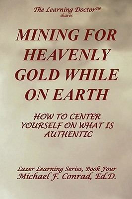 Mining for Heavenly Gold on Earth: How to Center Yourself on What Is Authentic Michael Francis Conrad