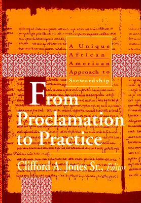 From Proclamation to Practice: A Unique African American Approach to Stewardship Clifford A. Jones