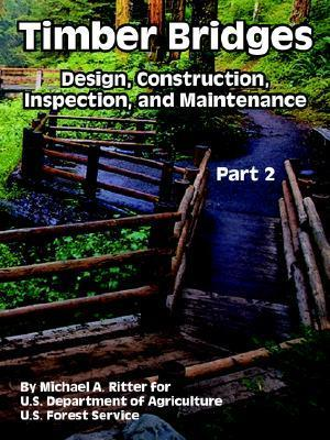 Timber Bridges: Design, Construction, Inspection, and Maintenance (Part Two)  by  Michael Ritter