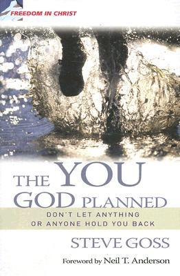You God Planned, The: Dont Let Anything or Anyone Hold You Back (Freedom in Christ) (Freedom in Christ Series)  by  Steve Goss