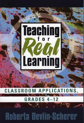 Teaching for Real Learning: Classroom Applications, Grades 4-12  by  Roberta Devlin-Scherer