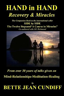 Hand in Hand - Recovery & Miracles: Companion Book to Side  by  Side the Twelve Steps and a Course in Miracles. by Bette Jean Cundiff