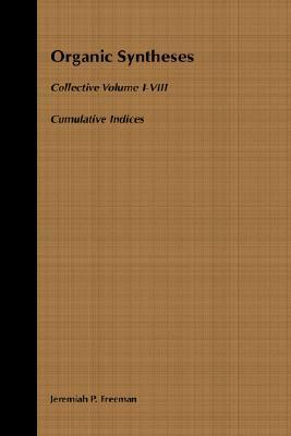 Organic Syntheses Cumulative Indices for Collective Volumes 1-8, Organic Syntheses Collective Volumes Jeremiah P. Freeman