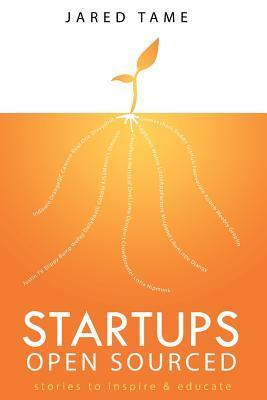 Startups Open Sourced: Stories to Inspire and Educate  by  Jared Tame