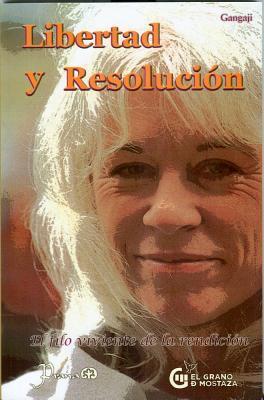 Libertad y Resolucion (Freedom and Resolve. the Living Edge of Surrender): El Filo Viviente de La Rendicion  by  Gangaji