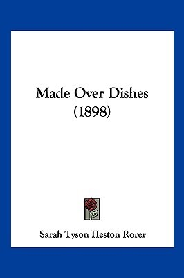 Made Over Dishes (1898) Sarah Tyson Heston Rorer