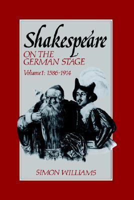 Shakespeare on the German Stage: Volume 1, 1586 1914 Simon Williams