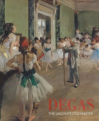 Degas: The Uncontested Master  by  Jane Kinsman