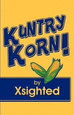 Kuntry Korn!  by  Xsighted