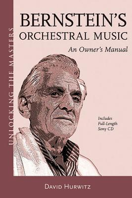 Bernsteins Orchestral Music: An Owners Manual [With CD (Audio)]  by  David Hurwitz