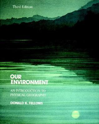 Our Environment: An Introduction to Physical Geography Donald Keith Fellows