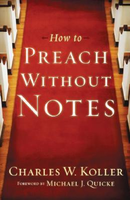 How to Preach Without Notes Charles W. Koller