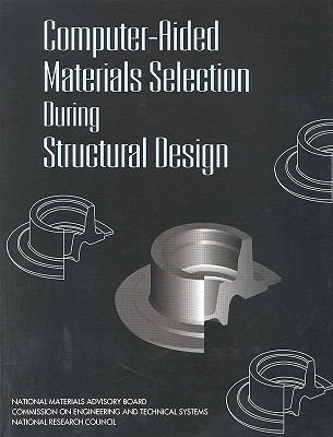 Computer-Aided Materials Selection During Structural Design National Research Council