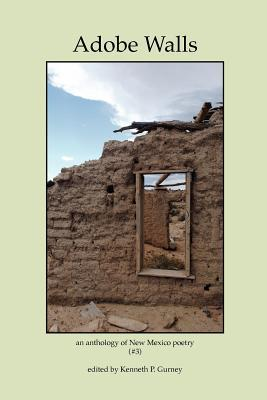 Adobe Walls: An Anthology of New Mexico Poetry  by  Kenneth P. Gurney