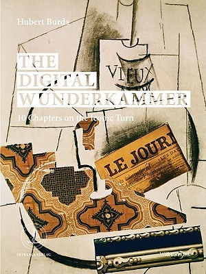 The Digital Wunderkammer: 10 Chapters on the Iconic Turn  by  Hubert Burda