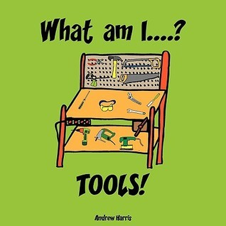 What Am I....? Tools! A.S. Harris