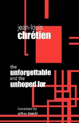 The Unforgettable and the Unhoped for  by  Jean-Louis Chrétien