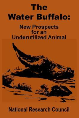 The Water Buffalo: New Prospects For An Underutilized Animal National Research Council