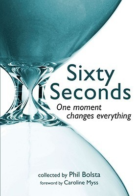 Sixty Seconds: One Moment Changes Everything  by  Phil Bolsta