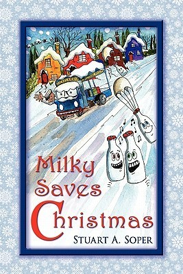 Milky Saves Christmas  by  Stuart A. Soper