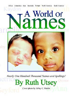 A World of Names: Nearly One Hundred Thousand Names and Spellings! Ruth Utsey