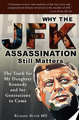 Why the JFK Assassination Still Matters  by  Richard Buyer