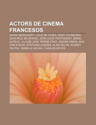 Actors de Cinema Francesos: Sarah Bernhardt, Louis de Fun S, Romy Schneider, Jean-Paul Belmondo, Jean-Louis Trintignant, Daniel Auteuil Source Wikipedia
