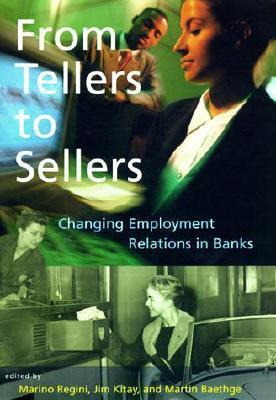 From Tellers to Sellers: Changing Employment Relations in Banks Marino Regini