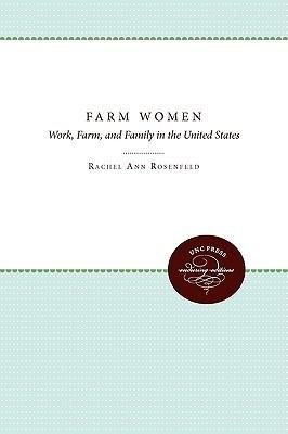 Farm Women: Work, Farm, and Family in the United States  by  Rachel Ann Rosenfeld