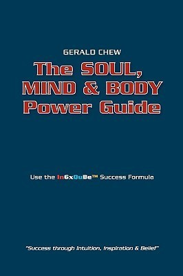 Soul, Mind and Body Power Guide  by  Gerald Chew
