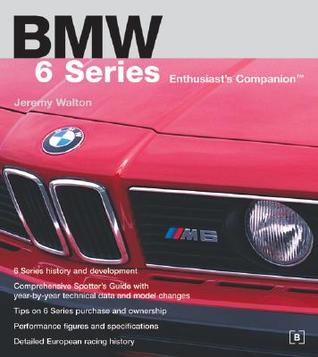 BMW 6 Series Enthusiasts Companion  by  Jeremy Walton