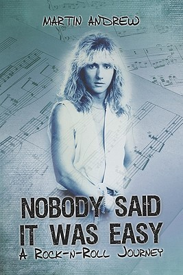 Nobody Said It Was Easy: A Rock-N-Roll Journey  by  Martin Andrew
