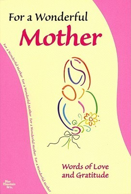 For My Wonderful Mother: Words of Love and Gratitude  by  Gary Morris