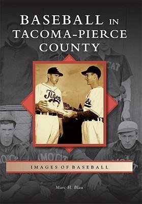 Baseball in Tacoma-Pierce County  by  Marc H. Blau