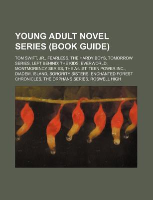 Young Adult Novel Series (Book Guide): Tom Swift, JR., Fearless, the Hardy Boys, Tomorrow Series, Left Behind: The Kids, Everworld  by  Source Wikipedia