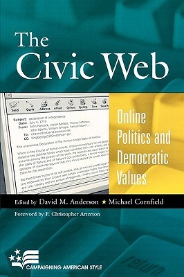 The Civic Web: Online Politics and Democratic Values  by  David M. Anderson