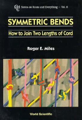 Symmetric Bends: How to Join Two Lengths of Cord. Series on Knots and Everything, Volume 8.  by  Roger E. Miles
