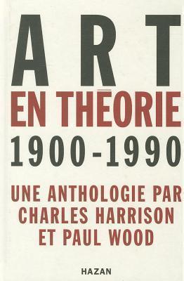 Art En Theorie 1900-1990 Charles Harrison