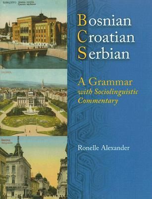 Bosnian, Croatian, Serbian, a Grammar: With Sociolinguistic Commentary  by  Ronelle Alexander