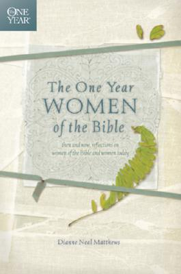 The One Year Women of the Bible (One Year Book) (One Year Books) Dianne Neal Matthews