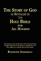 The Story of God as Revealed in the Holy Bible for All Mankind Raymond Anderegg