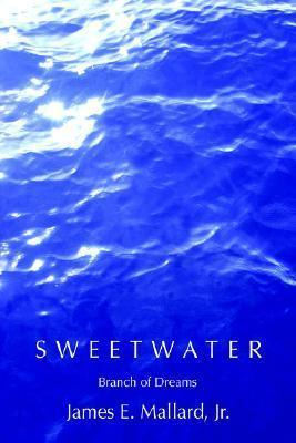 Sweetwater: Branch of Dreams James E. Mallard Jr.