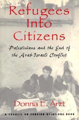 Refugees Into Citizens: Palestinians and the End of the Arab-Israeli Conflict  by  Donna E. Arzt