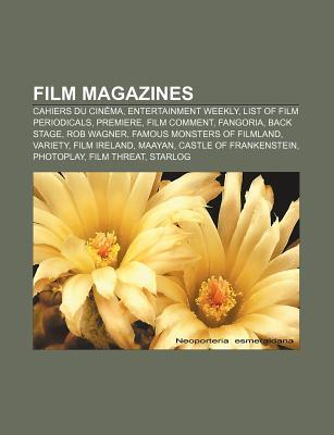 Film Magazines: Cahiers Du Cin Ma, Entertainment Weekly, List of Film Periodicals, Premiere, Film Comment, Fangoria, Back Stage, Rob W  by  Source Wikipedia