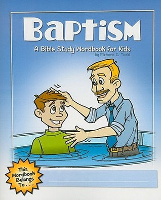 Baptism: A Bible Study Wordbook for Kids Richard E. Todd