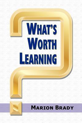Whats Worth Learning?  by  Marion Brady