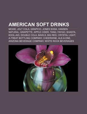 American Soft Drinks: Moxie, Jolt Cola, Grapico, Jones Soda, Hansen Natural, Grapette, Apple Cider, Tang, Faygo, Shasta, Kool-Aid, Double Co Source Wikipedia