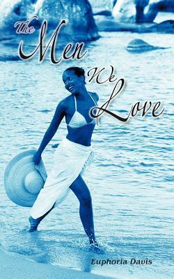 The Men We Love  by  Euphoria Davis
