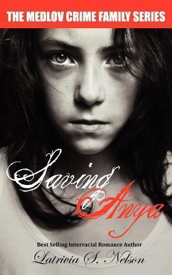 Saving Anya  by  Latrivia S. Nelson